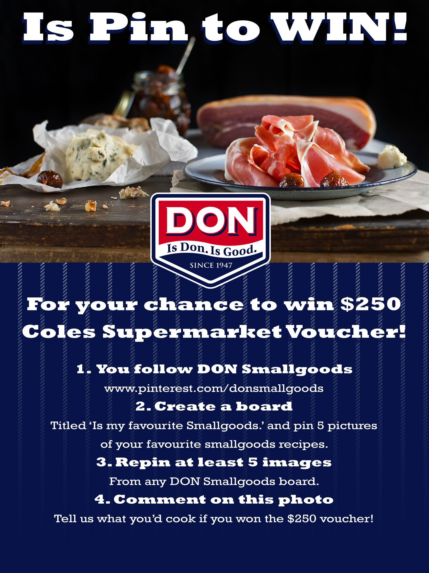 You have to PIN it to WIN it! Do be entering, is $250 supermarket voucher up for grabs!  Is terms and conditions: http://bit.ly/DONPinToWinTCs