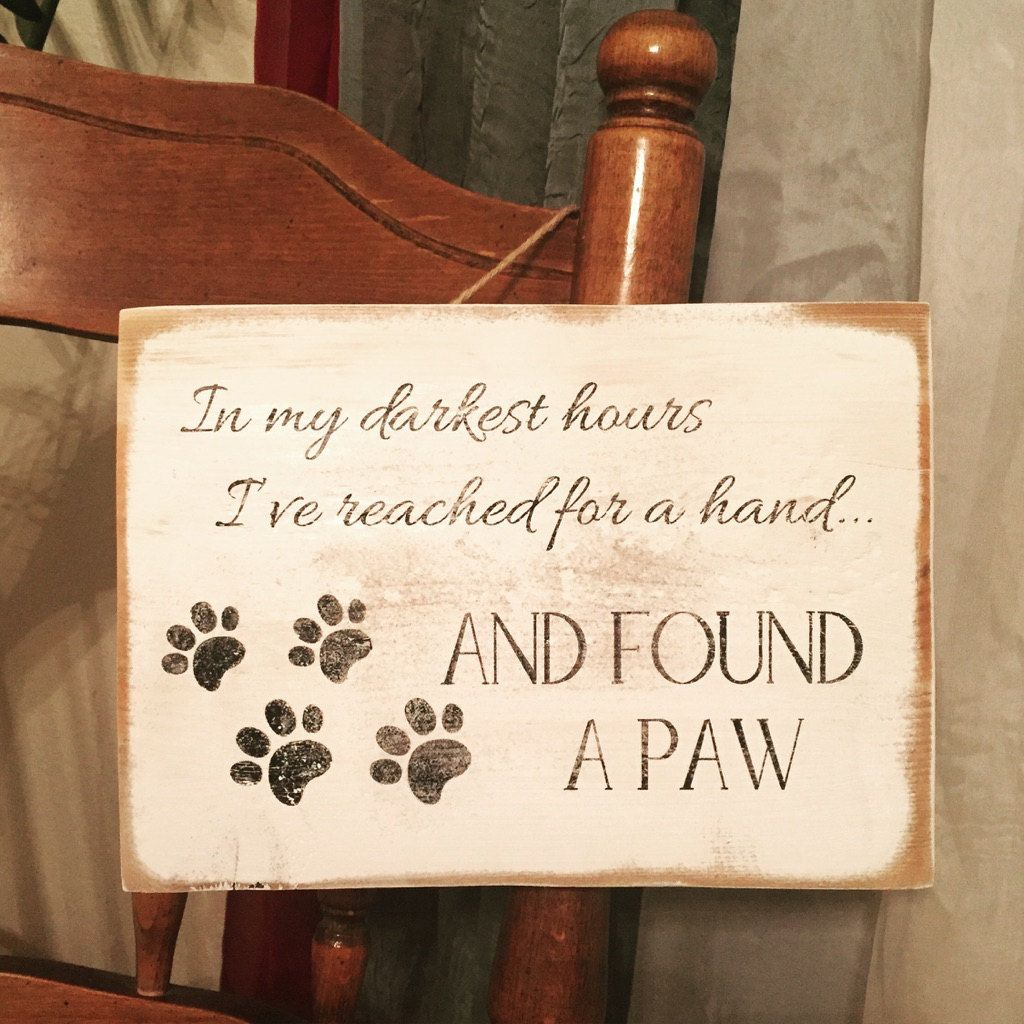 In My Darkest Hours I Ve Reached For A Hand And Found A Paw Wooden Sign For Pet Lovers By Patiodesigns On Etsy Wooden Signs Pet Signs Dog Crafts