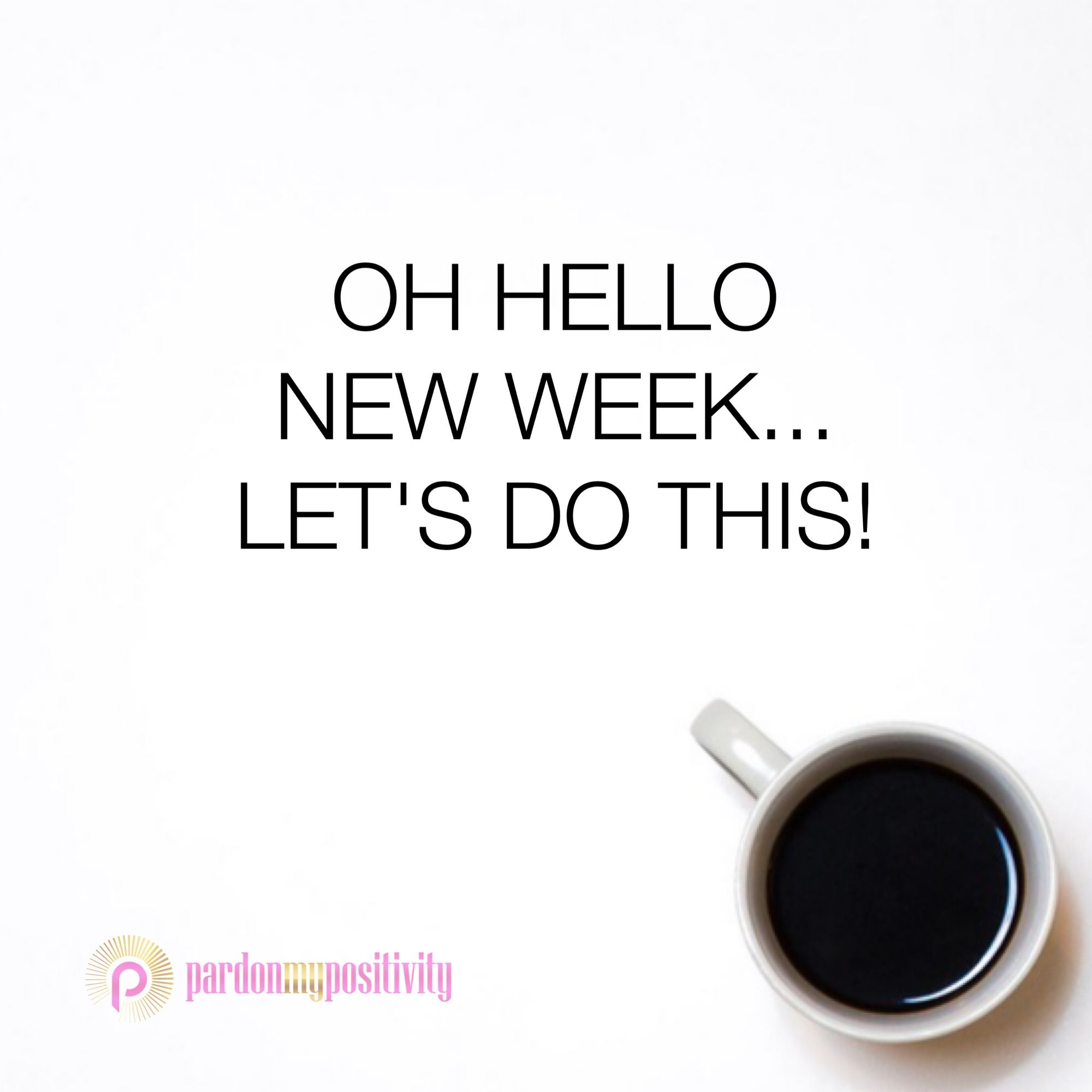 Oh Hello New Week Lets Do This Quote Morning Hello Coffee