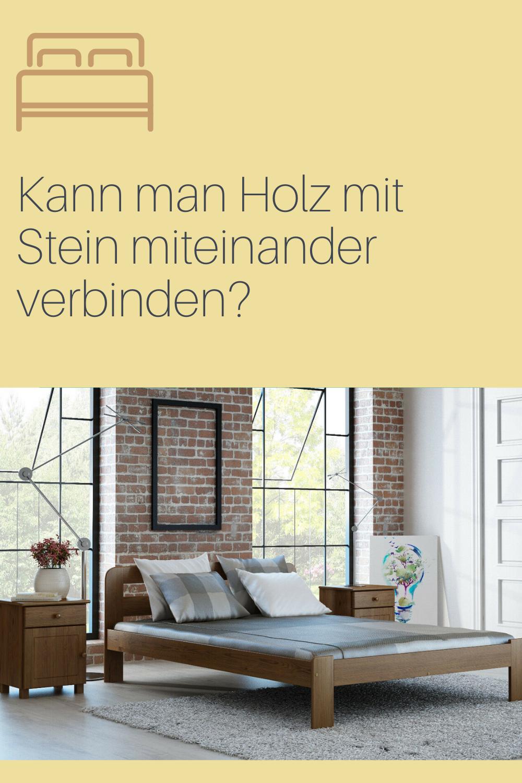 Kann Man Holz Mit Stein Miteinander Verbinden In 2020 Schlafzimmer Einrichten Holz Jugendbett