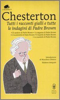Amazon.it: Tutti i racconti gialli e tutte le indagini di Padre Brown. Ediz. integrale - Gilbert K. Chesterton - Libri