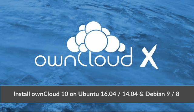 Install ownCloud 10 on Ubuntu 16 04 / 14 04 / Debian 9 / 8
