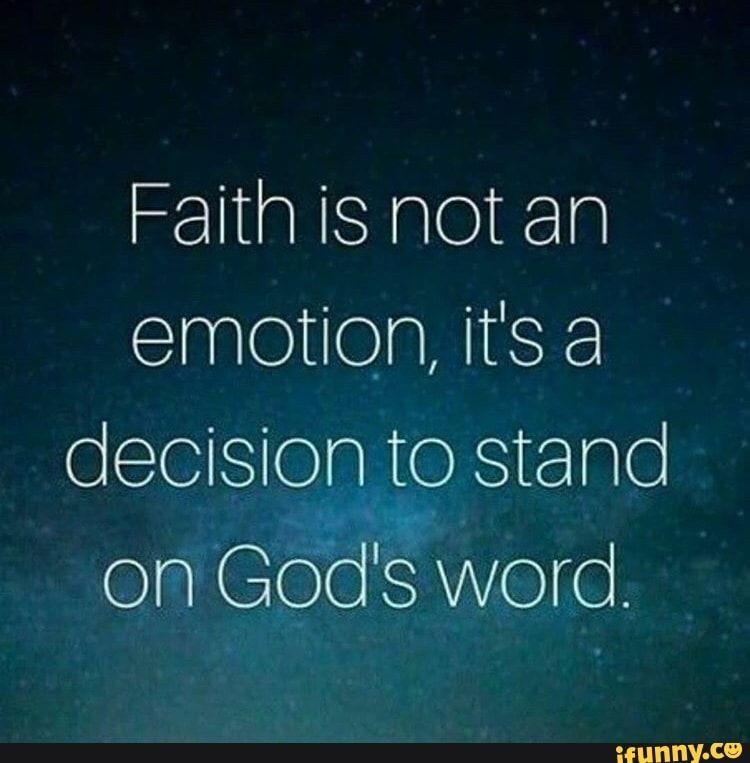 La foi n'est pas une émotion, c'est une décision de se tenir à la parole de Dieu