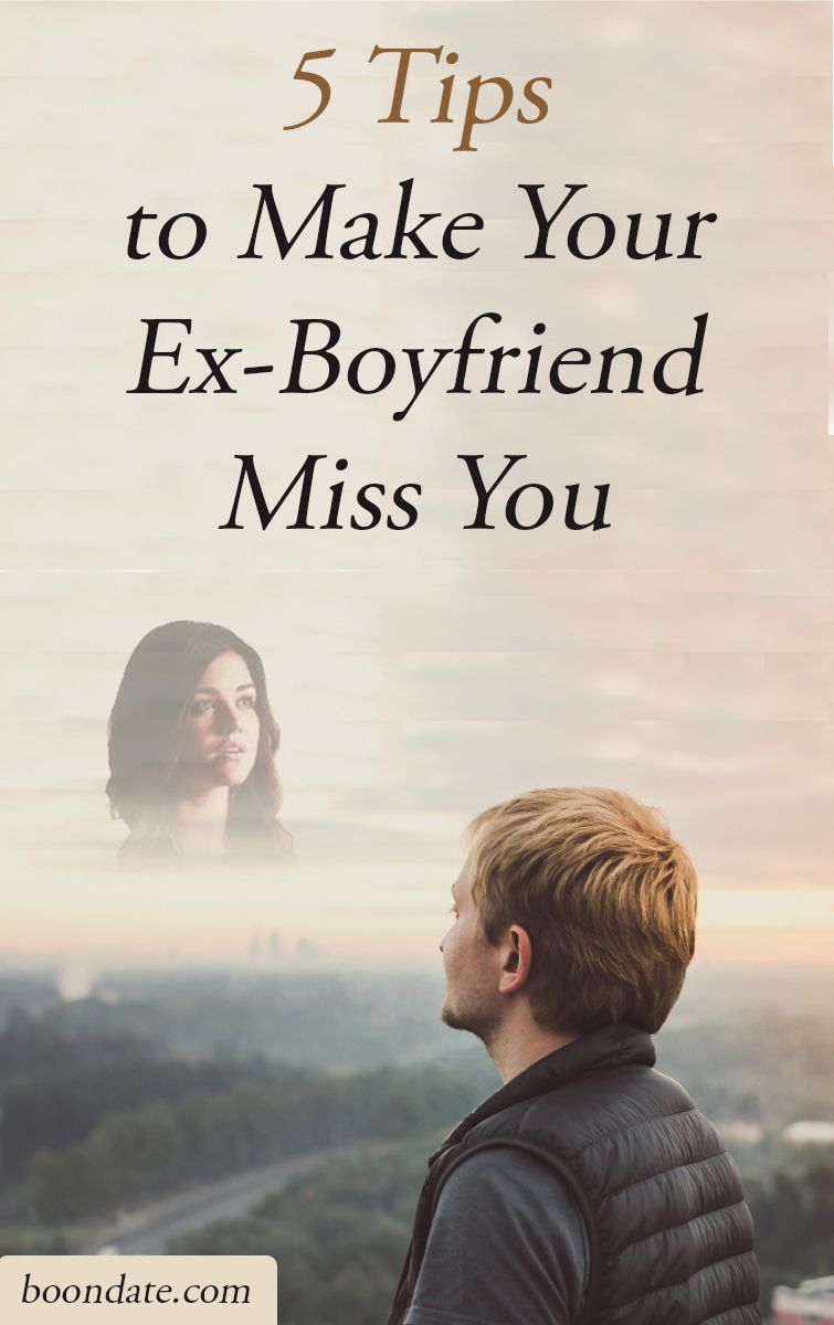 5 Tips to Make Your Ex-Boyfriend Miss You - Dating Tips & Relationship  Advice