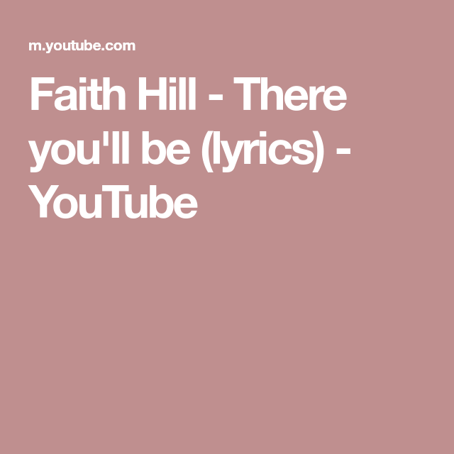 Faith Hill There You Ll Be Lyrics Youtube Faith Hill Faith Hill Songs Lyrics