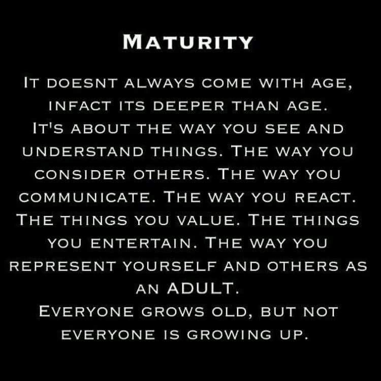 Doesn T Come With Age Immaturity Quotes Growing Up Quotes Maturity Quotes