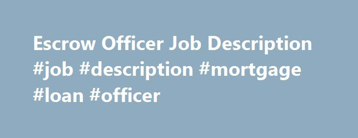 Escrow Officer Job Description Job Description Mortgage Loan