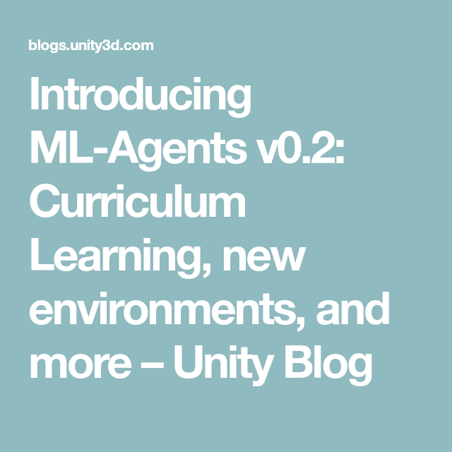 Introducing ML-Agents v0 2: Curriculum Learning, new environments