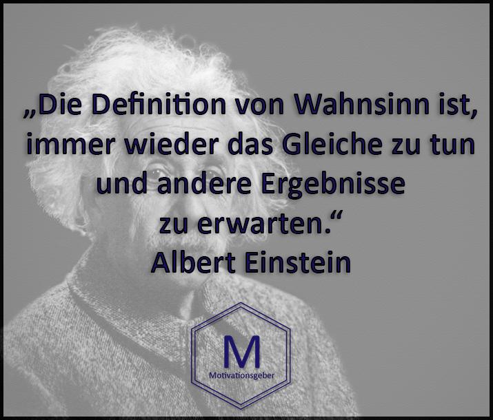 Die Definition Von Wahnsinn Ist Immer Wieder Das Gleiche Zu Tun Und Andere Ergebnisse Zu Erwarten Motivation Einstein Zitate