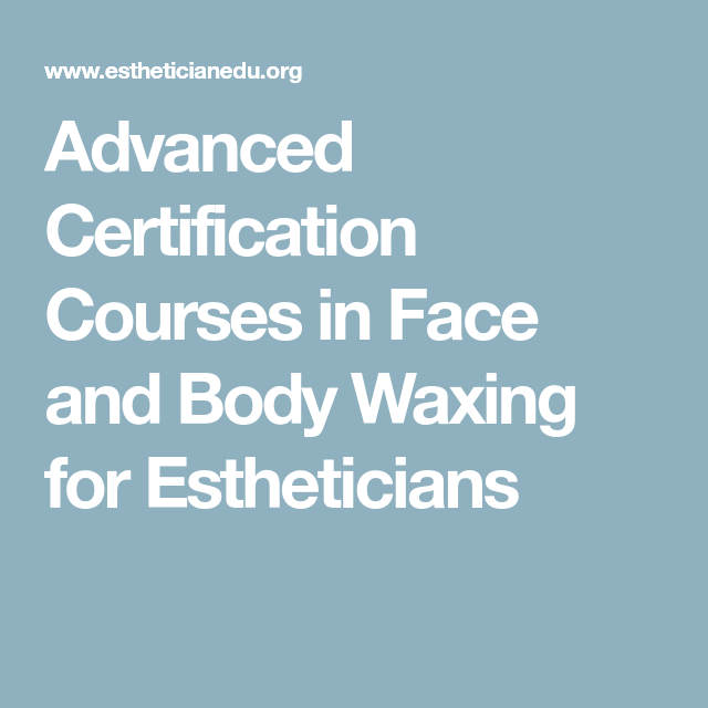 Advanced Certification Courses in Face and Body Waxing for ...