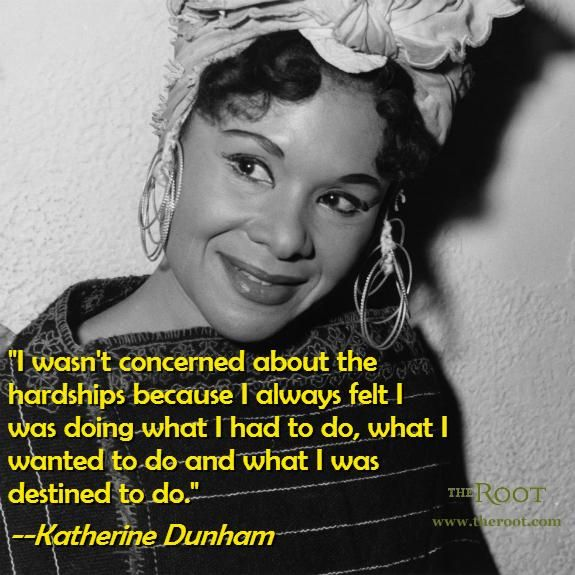Best Black History Quotes Katherine Dunham On Purpose Famous