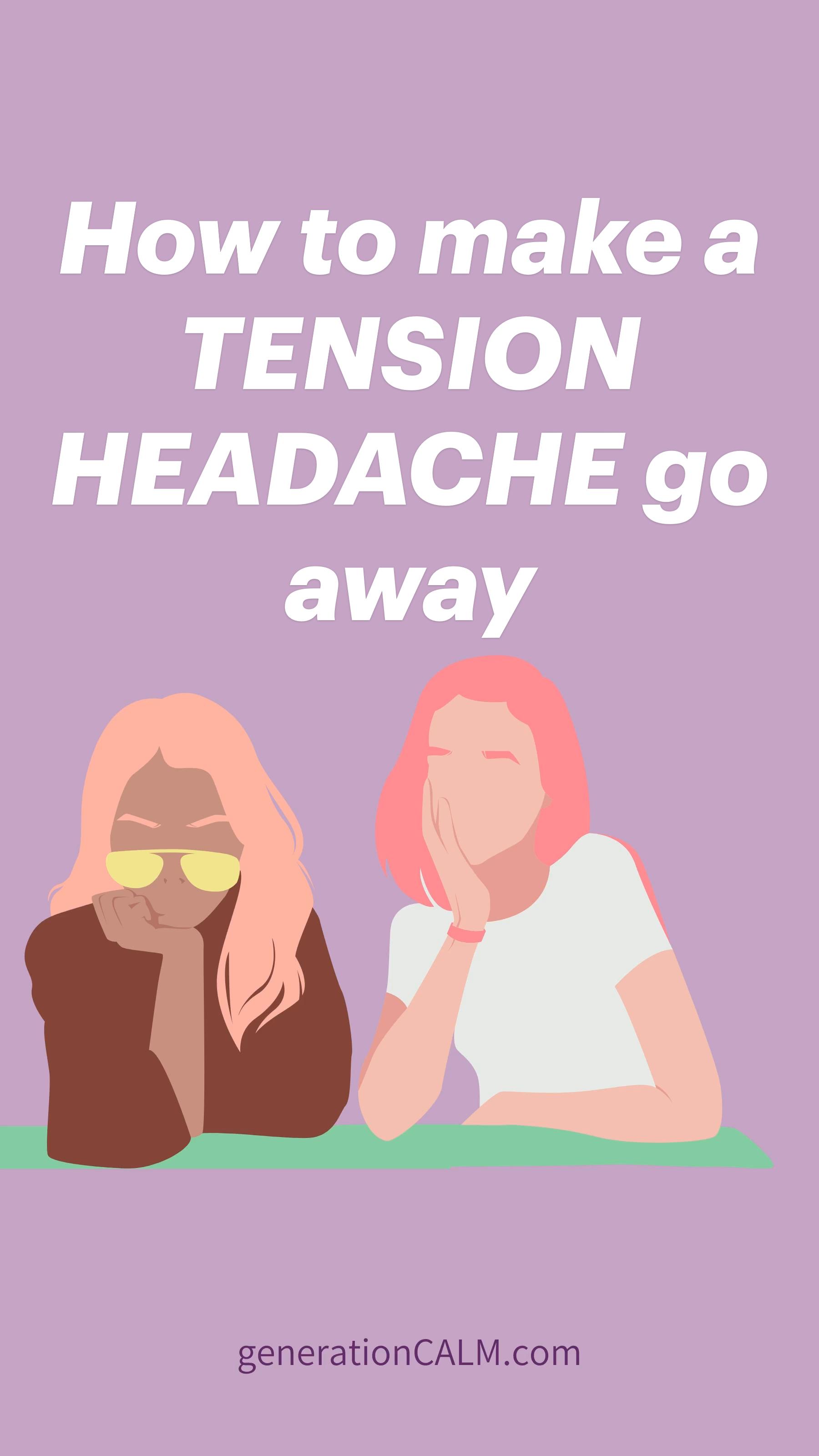 How to make a TENSION HEADACHE go away