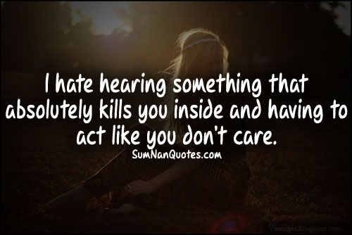 I Hate You Like Quotes: I Hate Hearing Something That Absolutely Kills You Inside