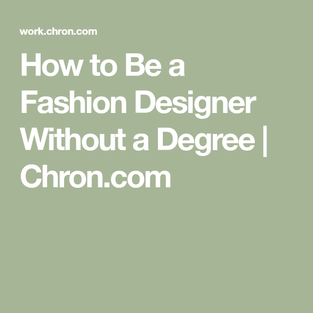 How To Be A Fashion Designer Without A Degree Fashion Design Design How To Become Successful