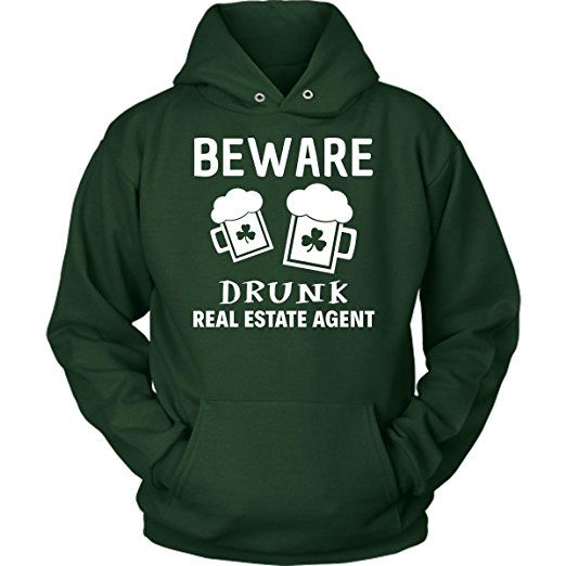 Amazon.com: Real Estate Agent Beware Drunk Real Estate Agent Saint Paddy's Day Hoodie: Clothing