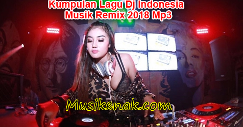 Download Kumpulan Lagu Dj Indonesia Musik Remix Terbaru April
