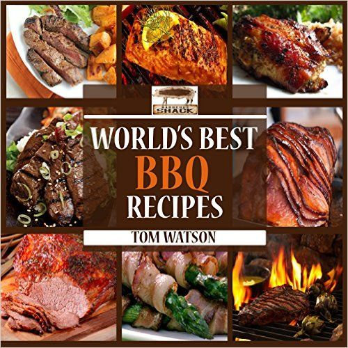 World's Best BBQ: 63 Amazing, Easy to Make, Finger Lickin' Good Recipes Your Guests Will Love! (World's Best Recipe Books), Tom Watson - Amazon.com