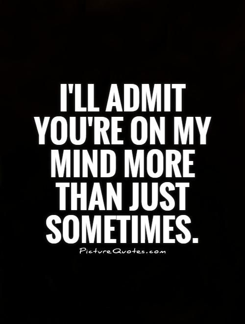 Ill Admit Youre On My Mind More Than Just Sometimes Quote
