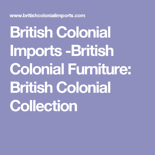 British Colonial Imports Furniture Collection