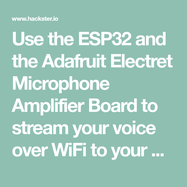 Use the ESP32 and the Adafruit Electret Microphone Amplifier