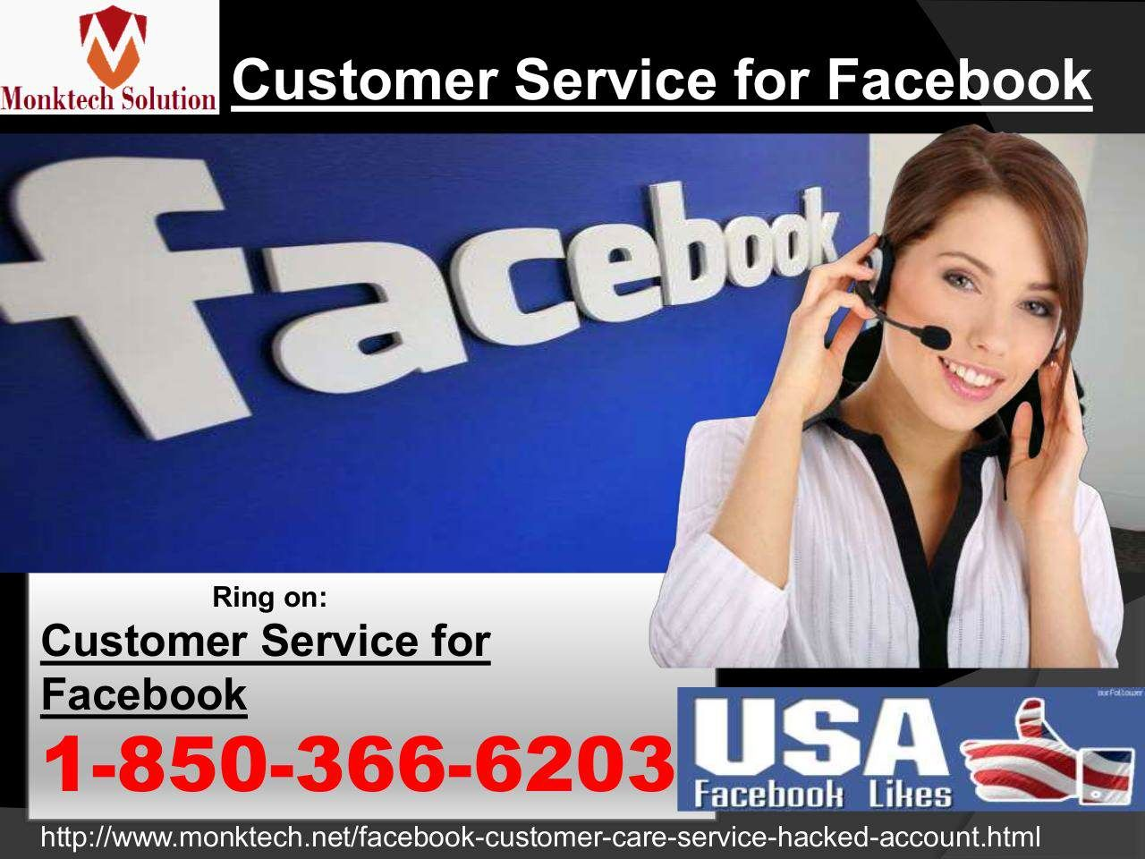 Get top ten points about Customer Service for Facebook at 1-850-366-6203Our without toll number 1-850-366-6203 is the fastest approach to get Customer Service for Facebook since this number can be dialed at whenever from anyplace and our client's call dependably reacted by the specialists who will deal with any sort of Facebook issues inside a moment all because of their experience. To get more information visit http://www.monktech.net/facebook-customer-care-service-hacked-account.html