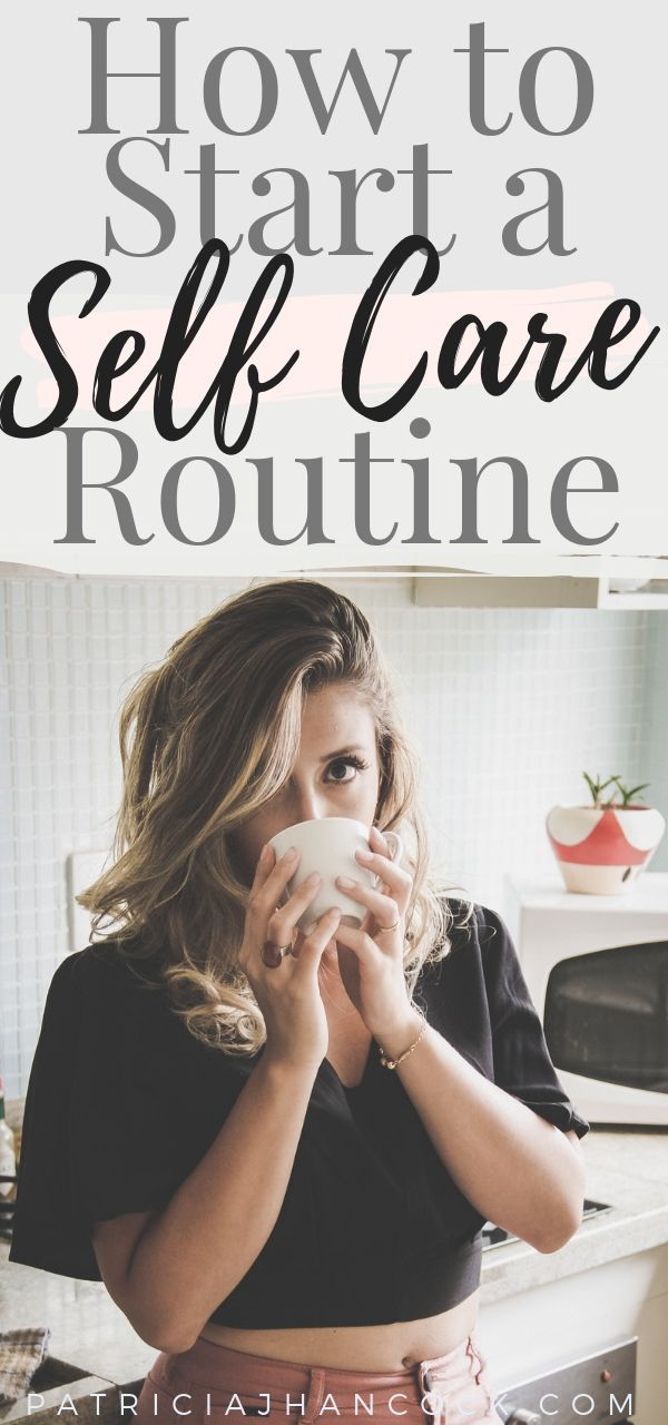 How to Start a Self-Care Routine Easily — Patricia J Hancock | Self Care for Busy, Overwhelmed Women #self-care