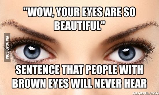 I Have Brown Eyes And It Is True I Wish I Had Blue Eyes