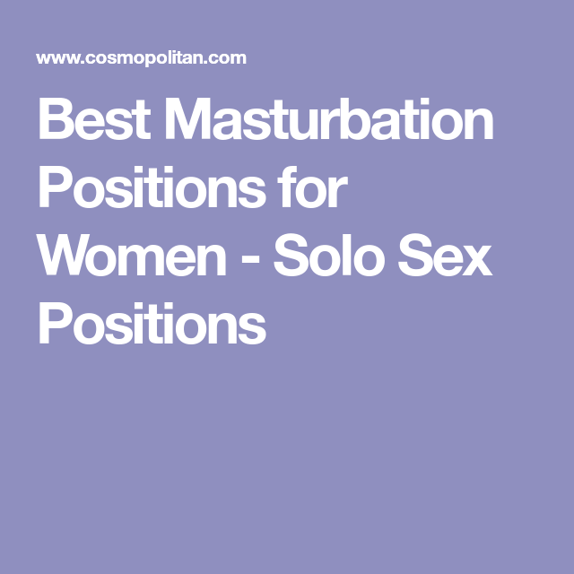 Best Masturbation Positions For Women Solo Sex Positions