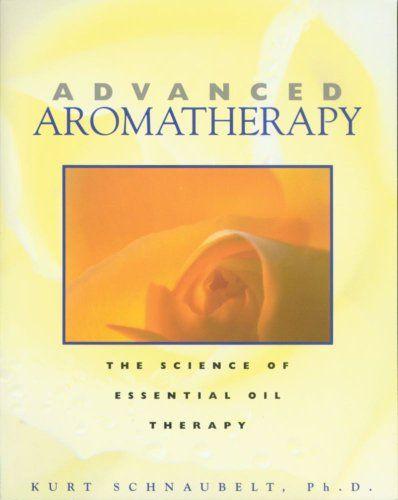 Advanced Aromatherapy The Science Of Essential Oil Therapy By Kurt Schnaubelt Http Www Amazon Com Dp 0892817437 Ref Cm Aromatherapie Atherische Ole Therapie