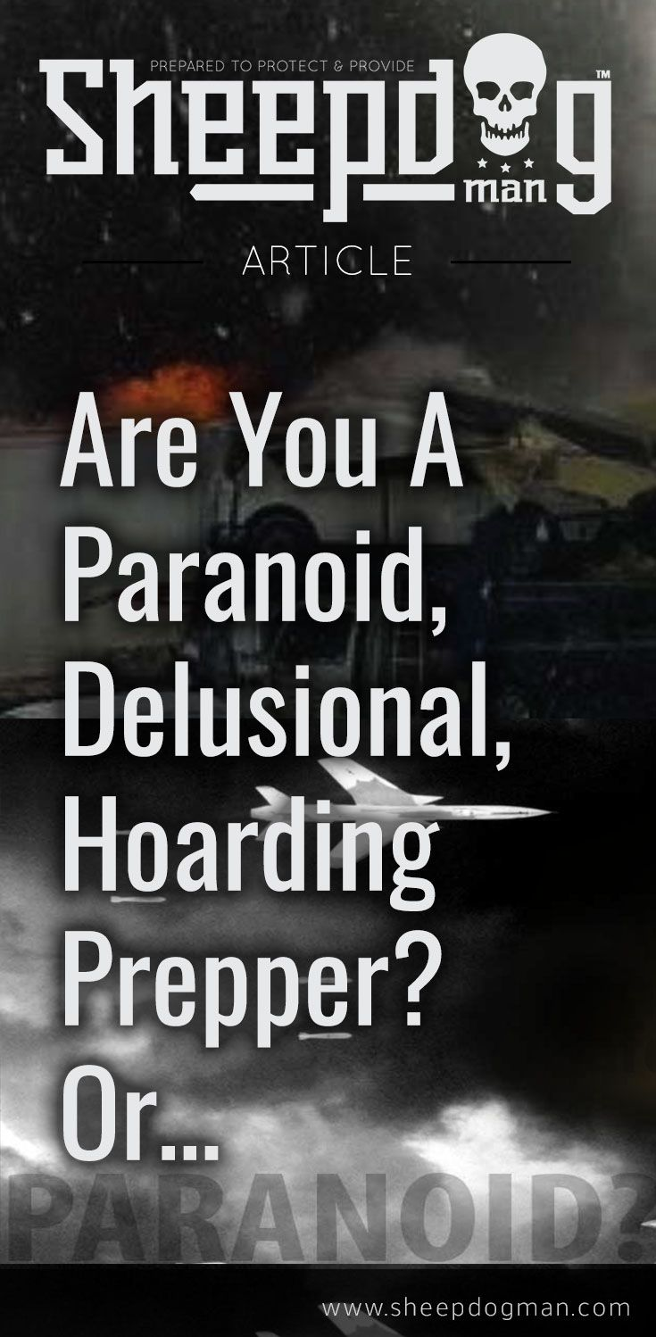Are You A Paranoid, Delusional, Hoarding Prepper? Or