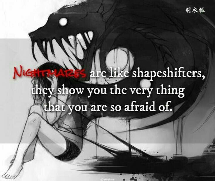 Nightmares Are Like Shapeshifters, They Show You The Very