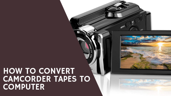 How To Convert Camcorder Tapes To Computer Camcorder Digital Camera Digital