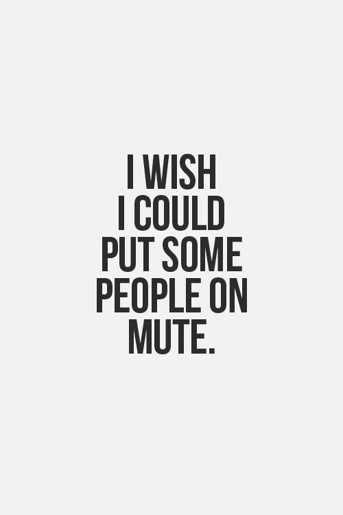 There I Ve Said It I Know It S Bad But Some People Just Keep Talking And Annoy Me Way Too Much Funny Quotes Inspirational Quotes Words