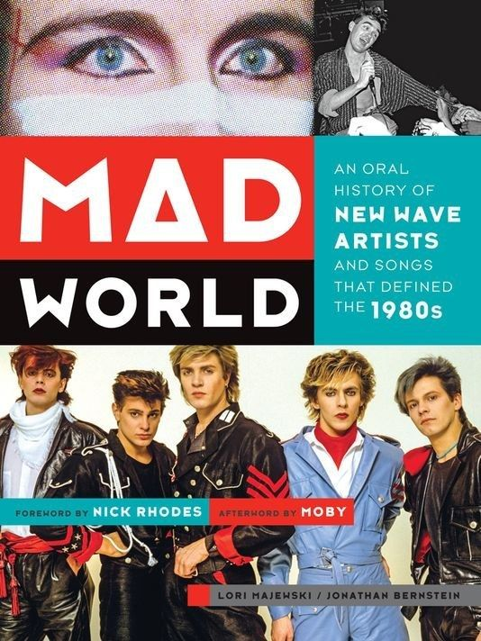 Mad World: An Oral History of New Wave Artists and Songs That Defined the 1980s by Lori Majewski and Jonathan Bernstein