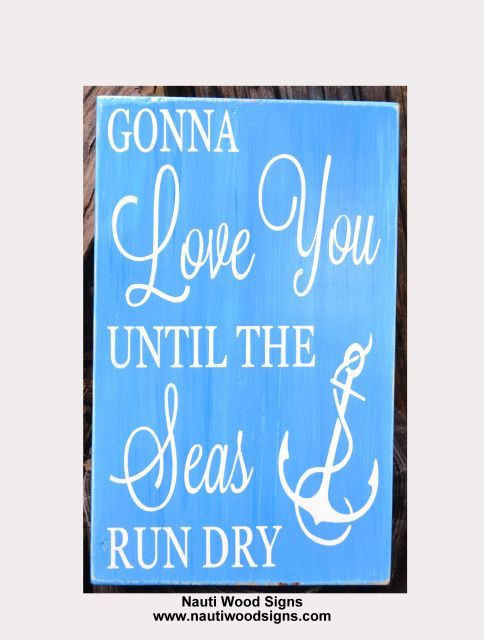 Beach Quotes, Anchor Wall Art, Rustic Beach Wedding Signs, Nautical Nursery Wood Sign, Gonna Love You Until The Seas Run Dry, Nautical Couples $ Gift, New Baby, Anniversary Gift Lyrics Quotes Sayings On Wood Coastal Shabby Cottage Chic Hand Painted Nauti Wood Signs www.nautiwoodsigns.com