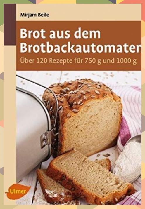 Brot aus dem Brotbackautomaten: Über 120 Rezepte für... #aus #Brot #Brotbackautomaten #dem #für #Rezepte #Über
