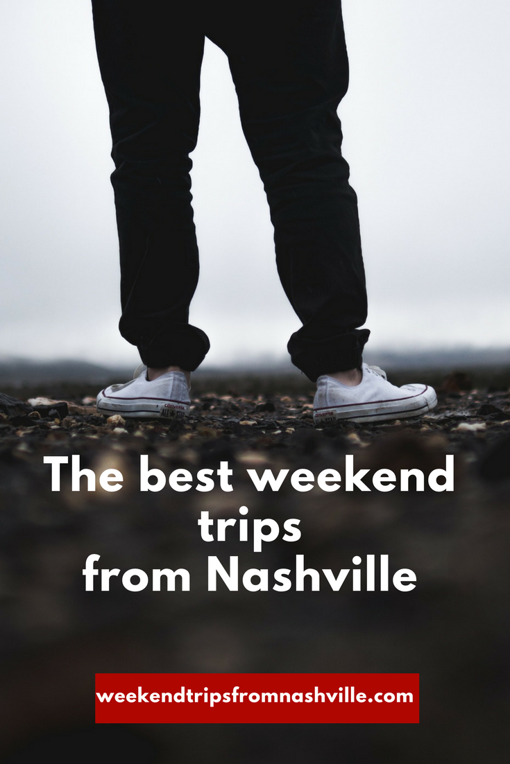 17 SERIOUSLY good weekend trips from Nashville that will