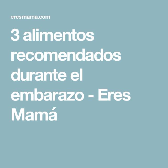 3 alimentos recomendados durante el embarazo - Eres Mamá