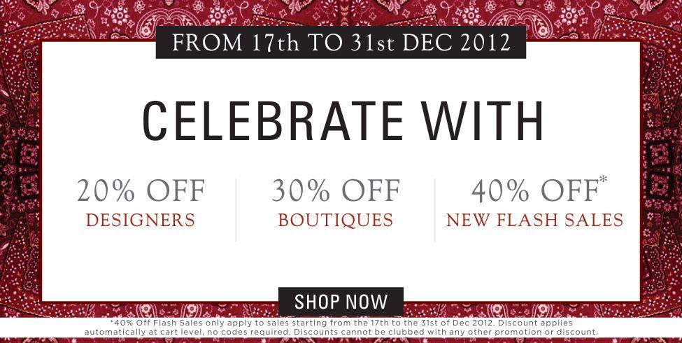20% Off Designers  30% Off Boutiques  40% Off Flash Sales  Till 31st Dec...hurry!