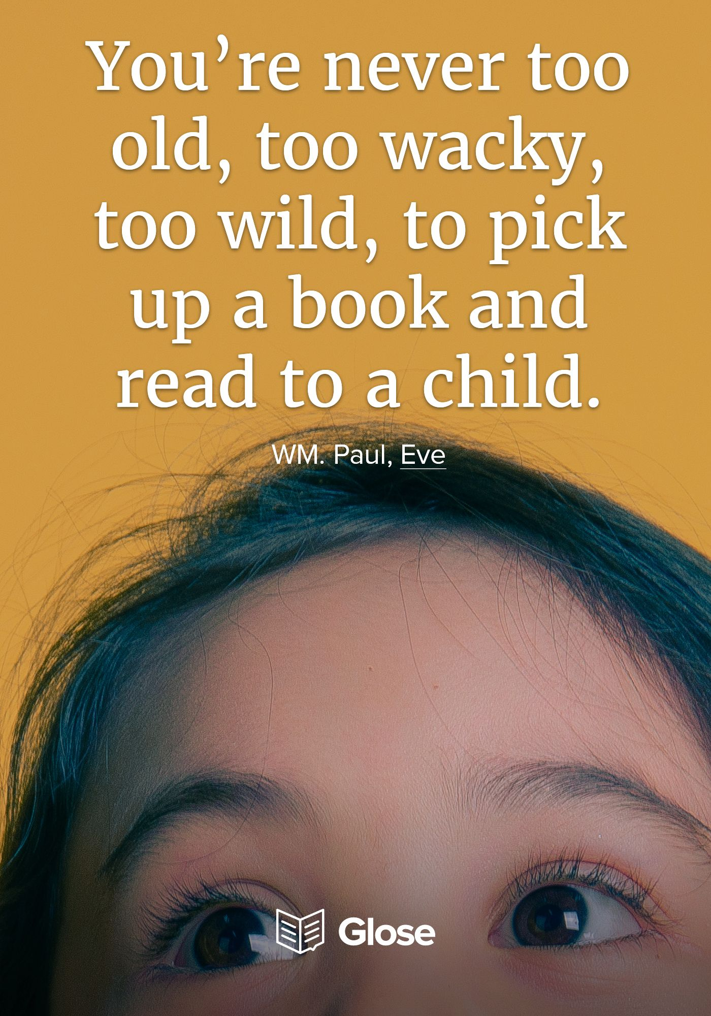 You're never too old, too wacky, to wild, to pick up a book and read it to a child!
