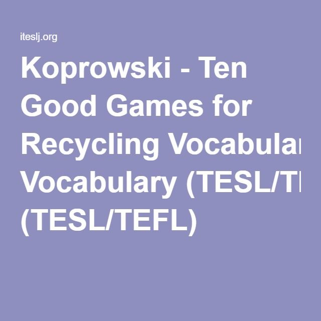 Koprowski Ten Good Games For Recycling Vocabulary Tesl Tefl Teaching Vocabulary Vocabulary Vocabulary Games