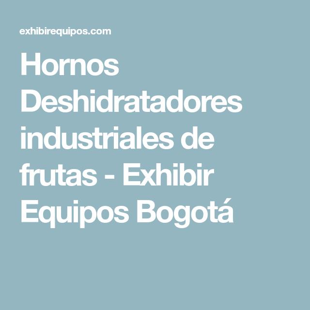 Hornos deshidratadores industriales de frutas exhibir for Hornos industriales bogota