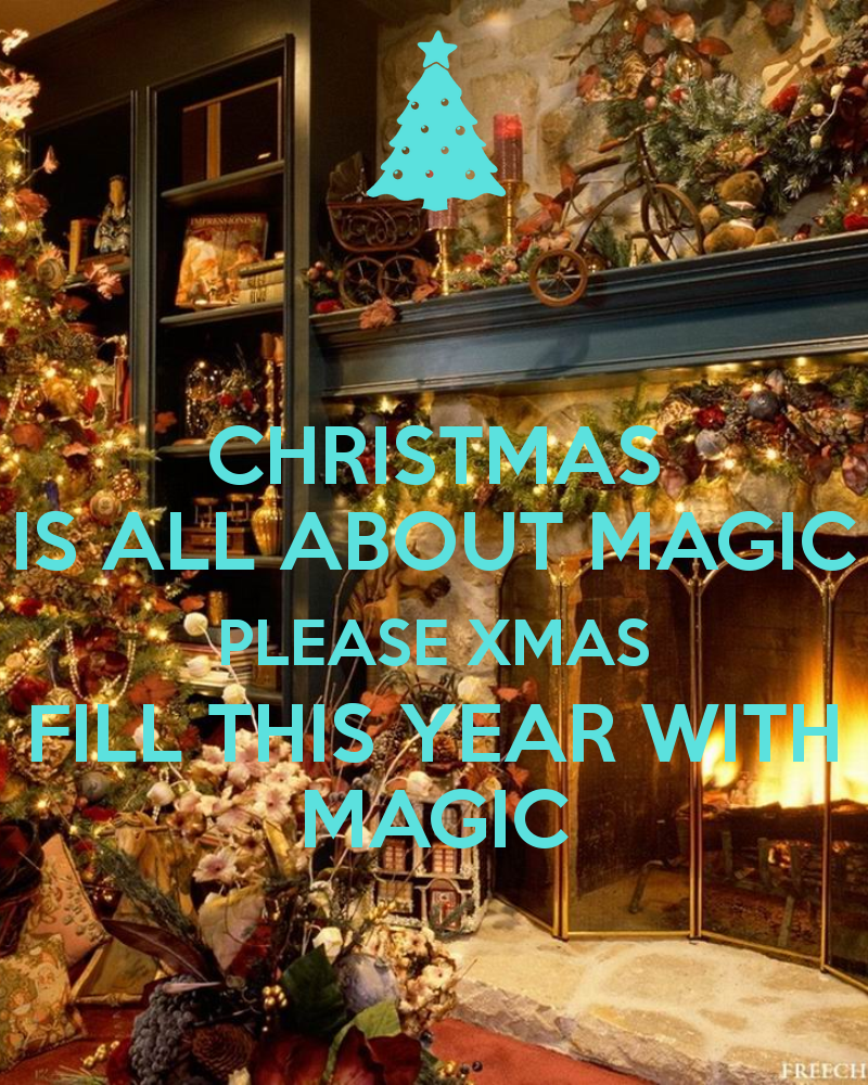 CHRISTMAS IS ALL ABOUT MAGIC PLEASE XMAS FILL THIS YEAR WITH MAGIC ...