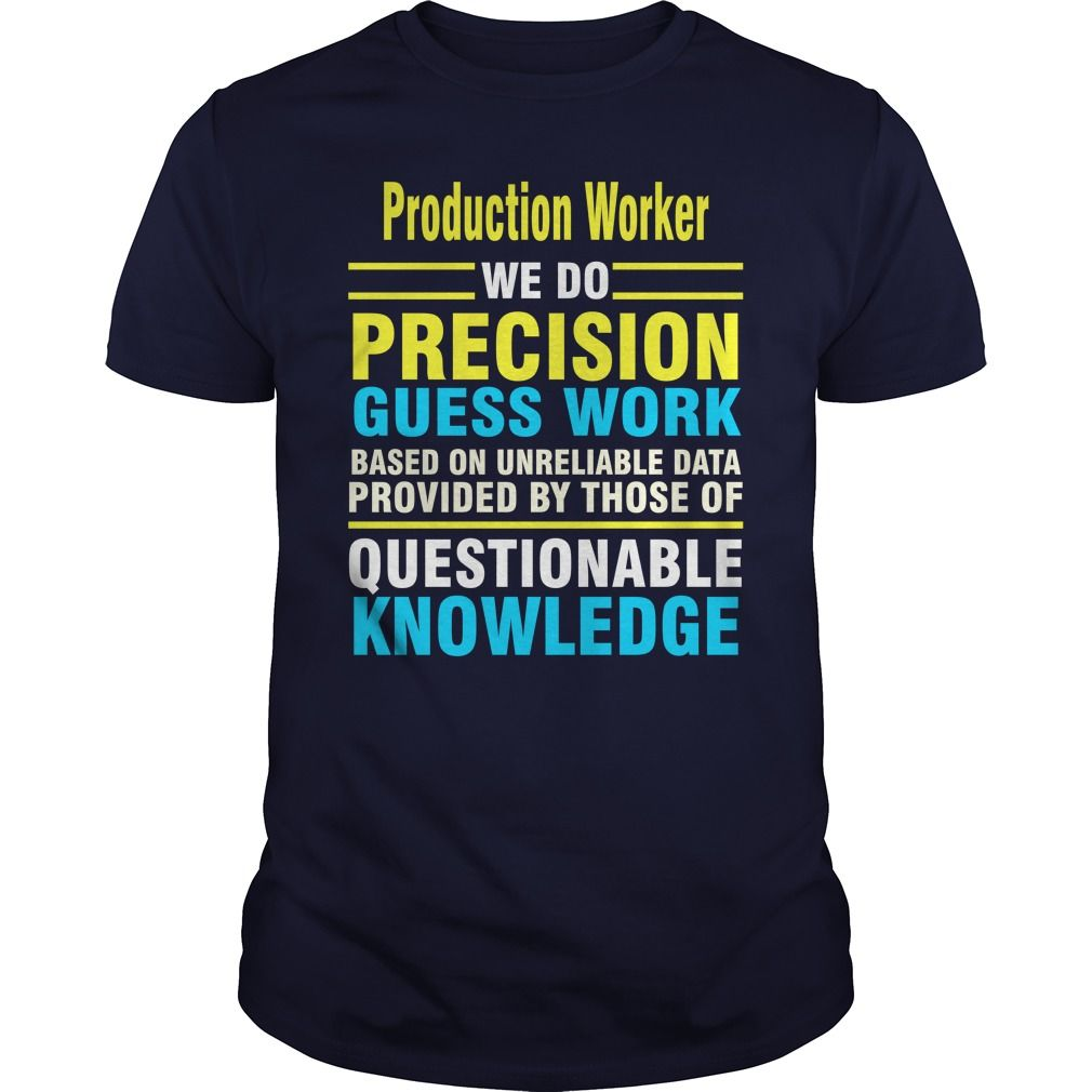 Production Worker we do precision guess work based on unreliable data