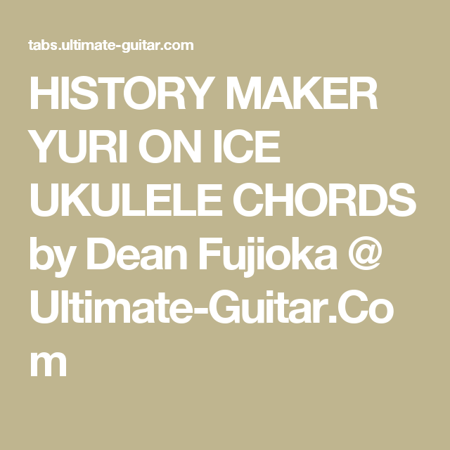 History Maker Yuri On Ice Ukulele Chords By Dean Fujioka Ultimate