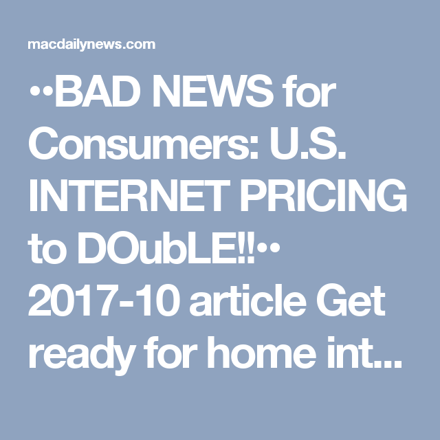 Bad News For Consumers U S Internet Pricing To Double 2017 10 07 Bgr Article Lead By Monopolist Comcast Esp Internet Prices Bad News Home Internet