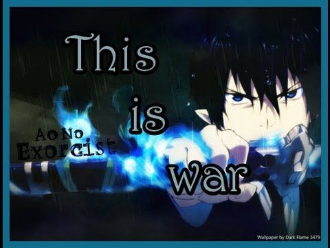 [AMV] This Is War || Ao No Exorcist