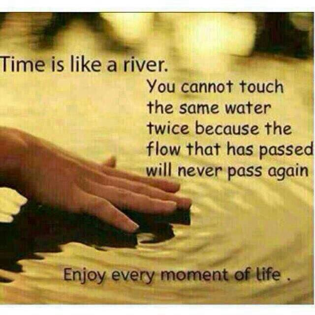 Time is like a river....