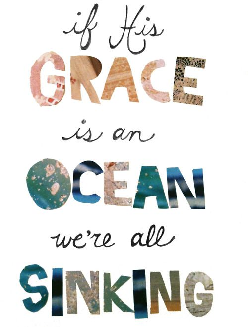 If His grace is an ocean we're all sinking.