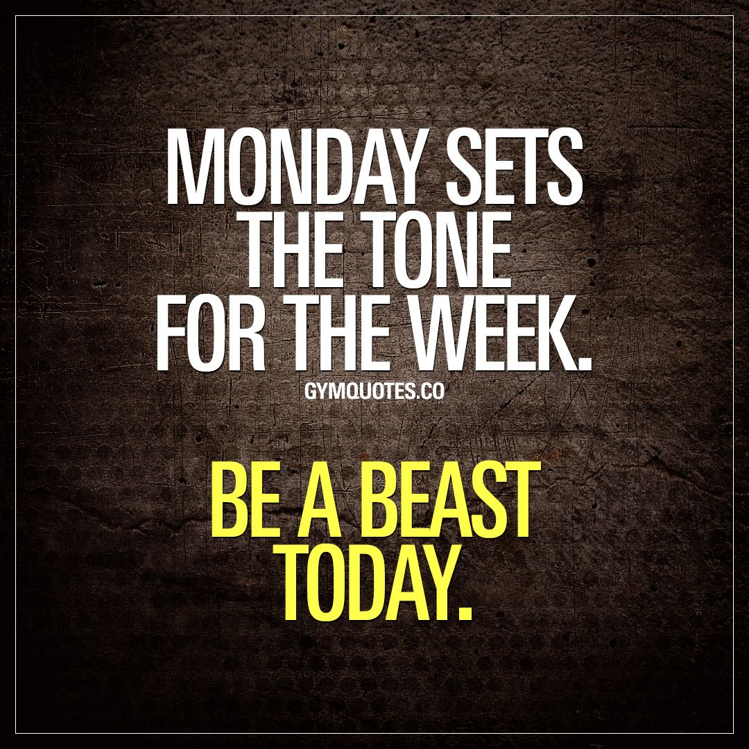 Monday Sets The Tone For The Week Be A Beast Today Monday Motivation Quotes Gym Motivation Quotes Gym Quote